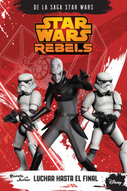 Star Wars Rebels. Luchar hasta el final